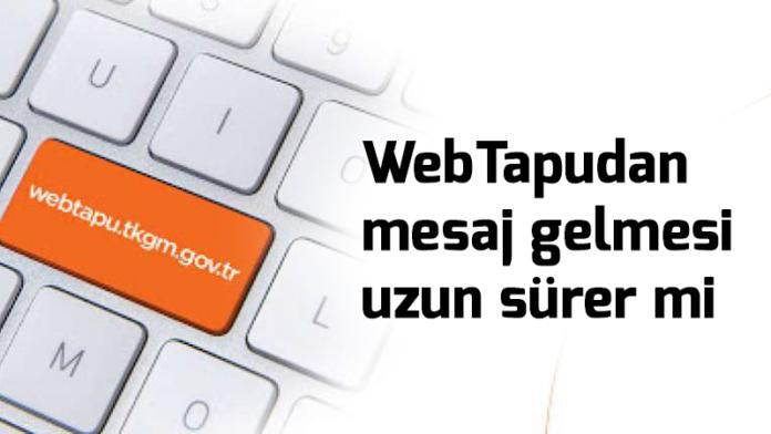webtapudan-mesaj-gelemsi-uzun-surer-mi